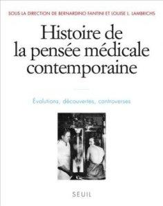 Recensé : Histoire de la pensée médicale contemporaine – évolutions, découvertes, controverses, (dir.) B. Fantini et L. L. Lambrichs, Paris, Le Seuil, 2014, 531 p.