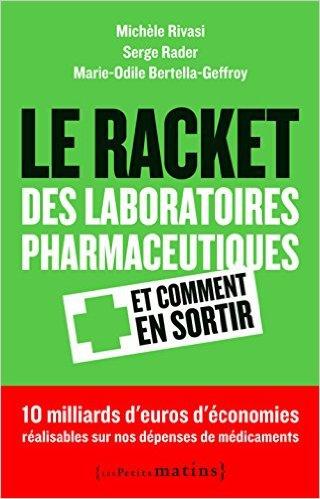 """Le livre """"Le racket des laboratoires pharmaceutiques, et comment s'en sortir"""" dresse un tableau noir des liaisons dangereuses unissant l'industrie pharmaceutique, la haute fonction publique et le monde politique et esquisse des pistes pour sortir de ce système gangrené par la corruption et les conflits d'intérêts."""